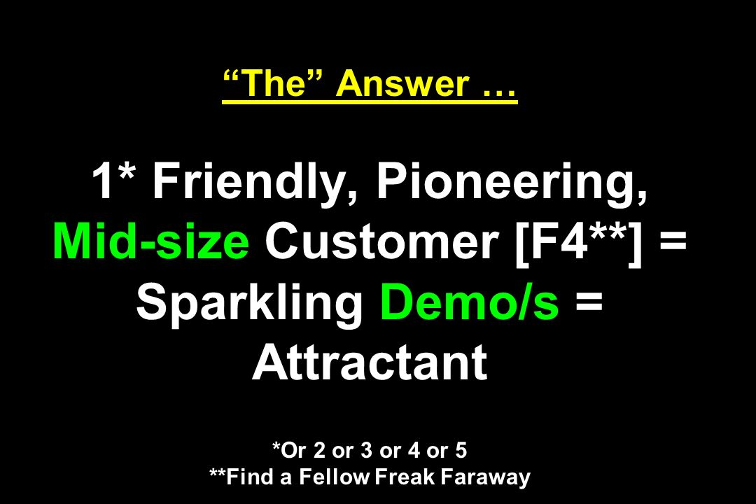 The Answer … 1. Friendly, Pioneering, Mid-size Customer [F4